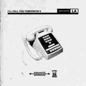 I ll Call You Tomorrow II BY Joey Fatts